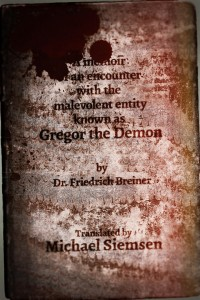 A Memoir of an Encounter with the Malevolent Entity Known as Gregor the Demon by Dr. Friedrich Breiner - Translated by Michael Siemsen